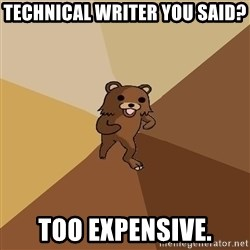 Pedo Bear From Beyond - TECHNICAL WRITER YOU SAID? TOO EXPENSIVE.