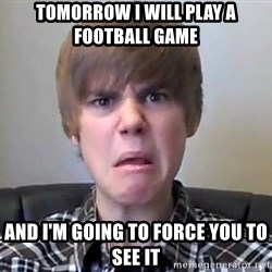 Justin Bieber 213 - Tomorrow I will play a football game And I'm going to force you to see it