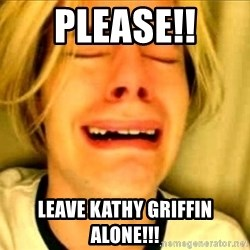 Leave Brittney Alone - Please!! Leave Kathy griffin alone!!!