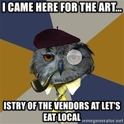 Art Professor Owl - I came here for the art... istry of the vendors at let's eat local