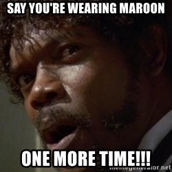 Angry Samuel L Jackson - Say you're wearing maroon One more time!!!
