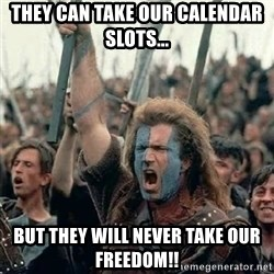 Brave Heart Freedom - They can take our calendar slots... But they will never take our FREEDOM!!