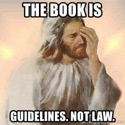Facepalm Jesus - The book is guidelines. not law.