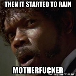 Angry Samuel L Jackson - Then it started to rain Motherfucker