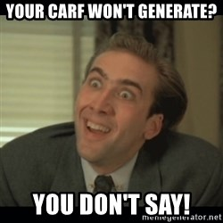 Nick Cage - your carf won't generate? You Don't Say!