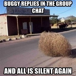 Tumbleweed - Buggy replies in the group chat And all is silent again