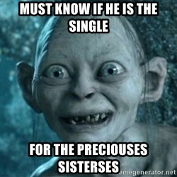 My Precious Gollum - Must know if he is the single for the preciouses sisterses