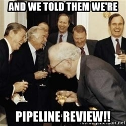 laughing reagan  - And we told them we're Pipeline review!!