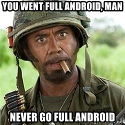Tropic Thunder Downey - You went full android, man never go full android