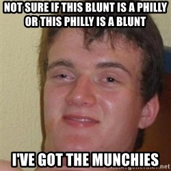 really high guy - Not sure if this blunt is a philly or this philly is a blunt I've got the munchies