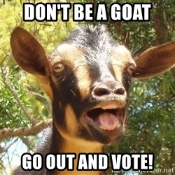 Illogical Goat - Don't be a goat Go out and vote!