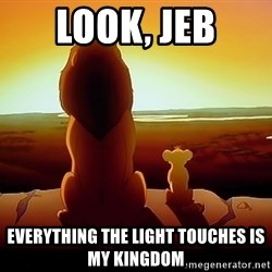 simba mufasa - Look, Jeb Everything the light touches is my kingdom