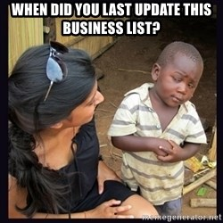 Skeptical third-world kid - when did you last update this business list?