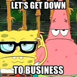 Serious Spongebob - Let's get down to business
