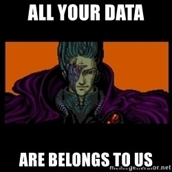 All your base are belong to us - All your data are belongs to us