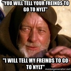 """JEDI KNIGHT - """"you will tell your freinds to go to nylt"""" """"i will tell my freinds to go to nylt"""""""