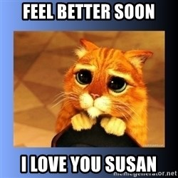 puss in boots eyes 2 - Feel better soon I love you Susan