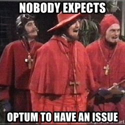 spanish inquisition - Nobody Expects Optum to have an issue