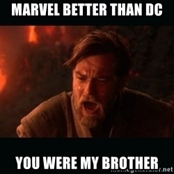 """Obi Wan Kenobi """"You were my brother!"""" - Marvel better than dc You were my brother"""