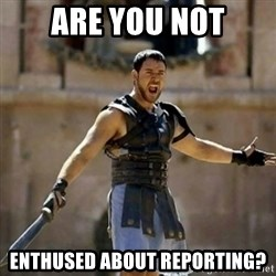 GLADIATOR - Are you not Enthused about reporting?