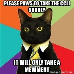 Business Cat - PleAse paws to take the ccli survey It will only take a mEwmenT