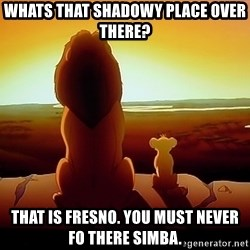 simba mufasa - Whats that shadowy place over there? That is fresno. You must never fo there simba.