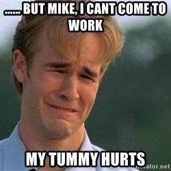 James Van Der Beek - ...... but mike, i cant come to work My tummy hurtS