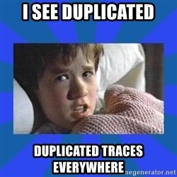 i see dead people - I SEE DUPLICATED DUPLICATED TRACES EVERYWHERE