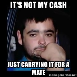 just waiting for a mate - It's not my cash Just carrying it for a mate