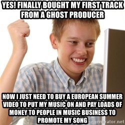 Noob kid - Yes! finally bought my first track from a ghost producer now i just need to buy a european summer video to put my music on and pay loads of money to people in music business to promote my song