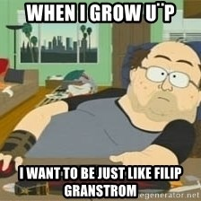 South Park Wow Guy - when i grow u¨p i want to be just like filip granstrom