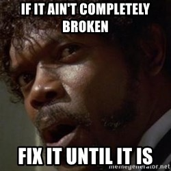 Angry Samuel L Jackson - If it ain't completely broken fix it until it is