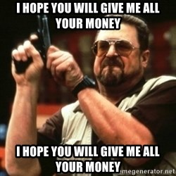 john goodman - I HOPE YOU WILL GIVE ME ALL YOUR MONEY I HOPE YOU WILL GIVE ME ALL YOUR MONEY