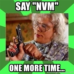 "Madea - Say ""nvm"" One more time..."