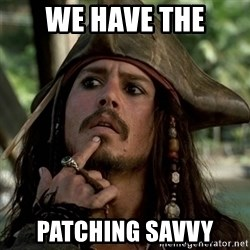 Capt Jack Sparrow - we have the PATCHING savvy
