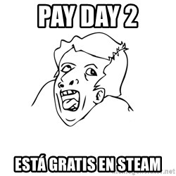 genius rage meme - pay day 2 está gratis en steam
