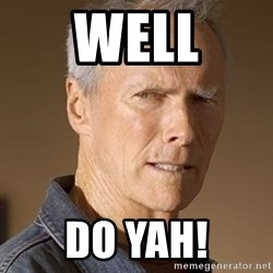 Clint Eastwood - Well Do yah!
