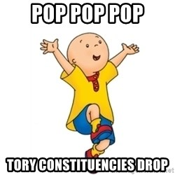 caillou - POP POP POP TORY CONSTITUENCIES DROP