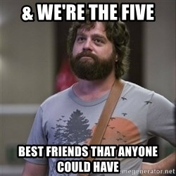 Alan Hangover - & we're the five Best friends THAT anyone could have