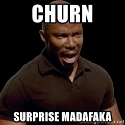 surprise motherfucker - CHURN SURPRISE MADAFAKA