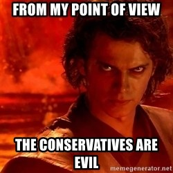 Anakin Skywalker - From my point of view The conservatives are evil