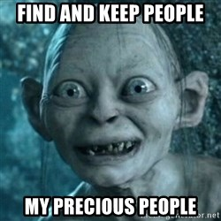 My Precious Gollum - find and keep people my precious people