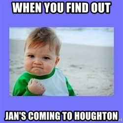 Baby fist - When you find out  jan's coming to houghton