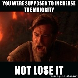 "Obi Wan Kenobi ""You were my brother!"" - You were supposed to increase the majority Not lose it"