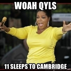Overly-Excited Oprah!!!  - woah qyls 11 sleeps to cambridge
