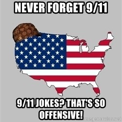 Scumbag America2 - Never forget 9/11 9/11 jokes? That's so offensive!