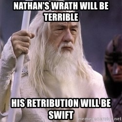 White Gandalf - Nathan's wrath will be terrible his retribution will be swift