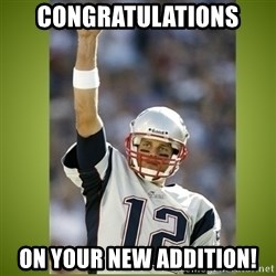 tom brady - Congratulations on your new addition!