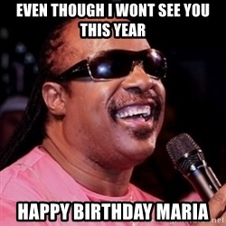 stevie wonder - Even though i wont see you this year Happy Birthday maria