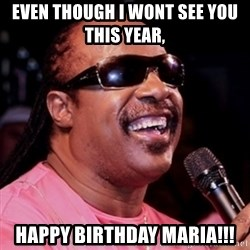 stevie wonder - Even though i wont see you this year,  Happy birthday maria!!!